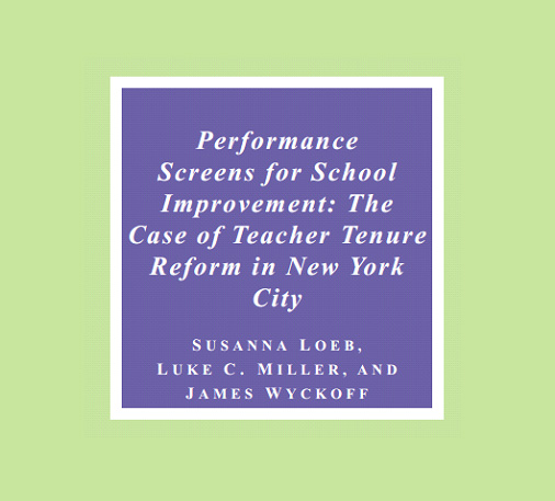 Performance Screens for School Improvement: The Case of Teacher Tenure Reform in New York City